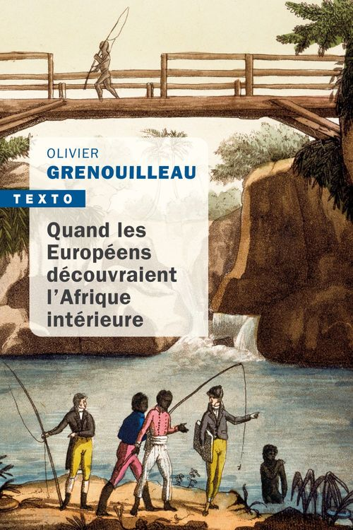 Olivier Grenouilleau Quand les européens découvraient l'Afrique intérieure