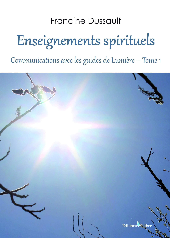 Enseignements spirituels, Communications avec les guides de Lumière - Tome 1