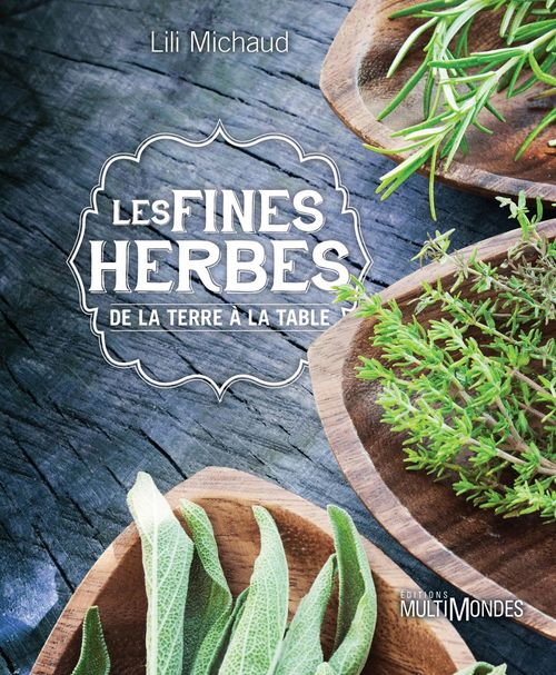 Lili Michaud Les fines herbes, de la terre à la table