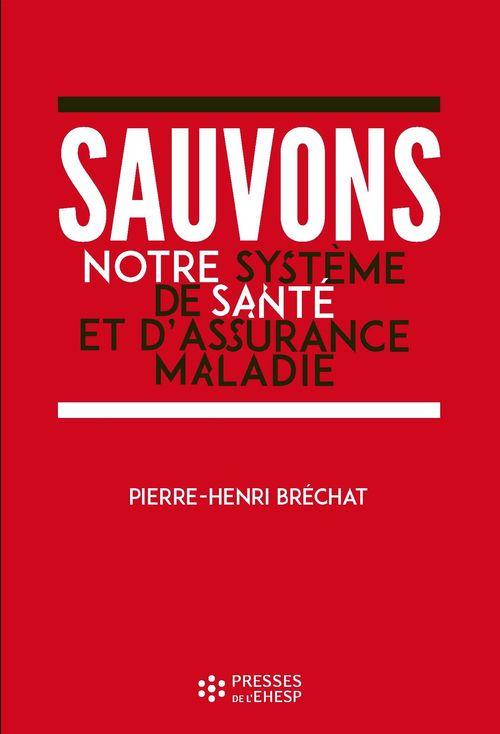 Pierre-Henri Bréchat Sauvons notre système de santé et d'assurance maladie