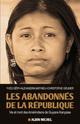 Les abandonn�s de la R�publique ; vie et mort des Am�rindiens de Guyane fran�aise