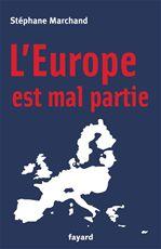 Stéphane Marchand L'Europe est mal partie