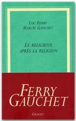 Marcel Gauchet Le religieux après la religion