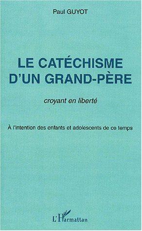 Le catéchisme d'un grand-père ; croyant en liberté ; à l'intention des enfants et adolescents de ce temps