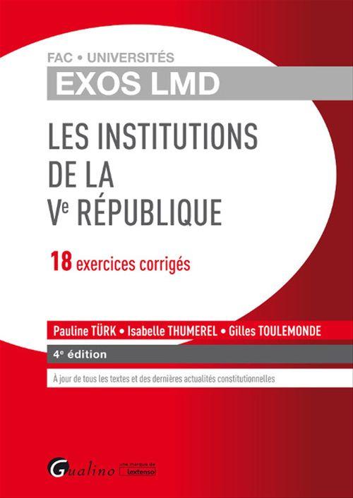 Exos LMD - Les institutions de la Ve République - 18 exercices corrigés - 4e édition