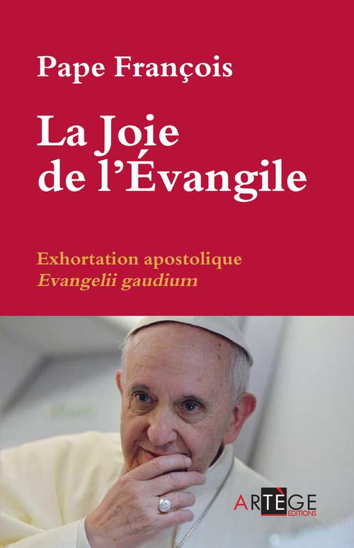 """Pape François La Joie de l'Évangile. Exhortation Apostolique """"Evangelii gaudium"""""""