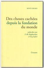 René Girard Des choses cachées depuis la fondation du monde