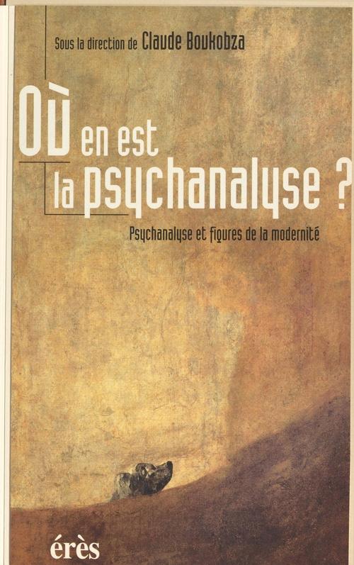Où en est la psychanalyse ? Psychanalyse et figures de la modernité