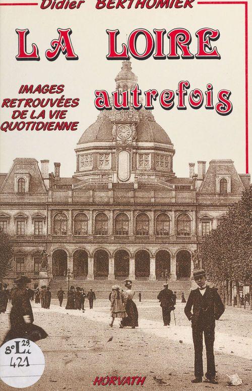 La Loire autrefois ou Images du dynamisme retrouvé