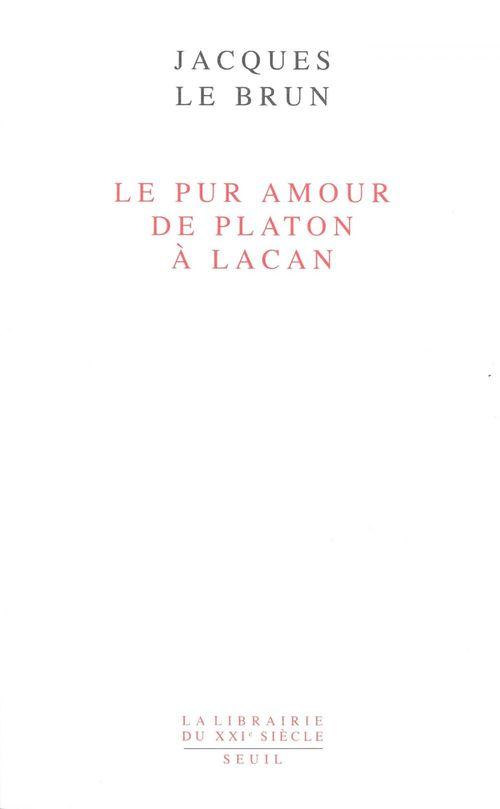 Jacques Le Brun Le Pur Amour. De Platon à Lacan