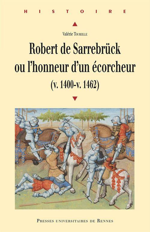 Valerie Toureille Robert de Sarrebrück ou l'honneur d'un écorcheur (v. 1400-v. 1462)