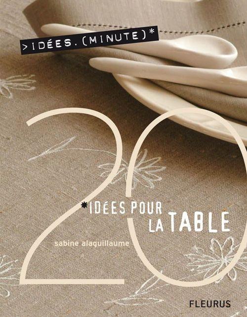 Sabine Alaguillaume 20 Idées pour la table