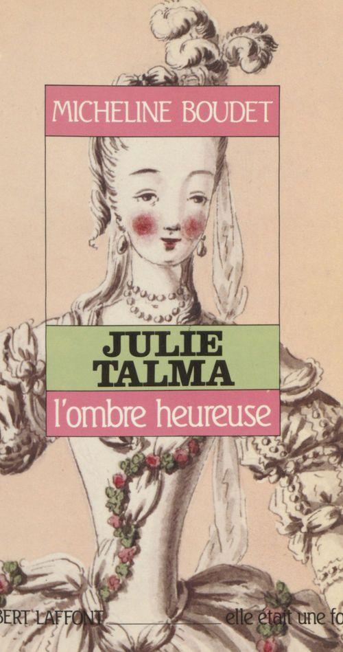 Julie Talma : l'ombre heureuse