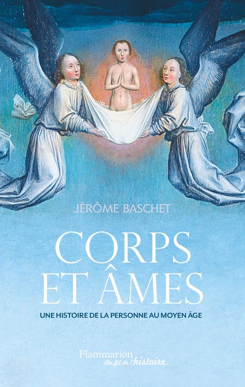 Jérôme Baschet Corps et âmes. Une histoire de la personne au Moyen Âge