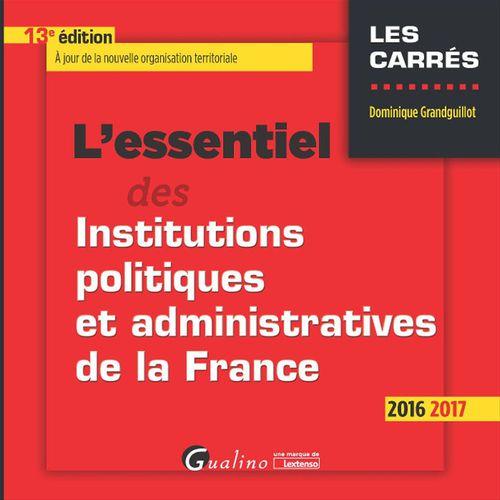 L'essentiel des institutions politiques et administratives de la France 2016-2017 - 13e édition
