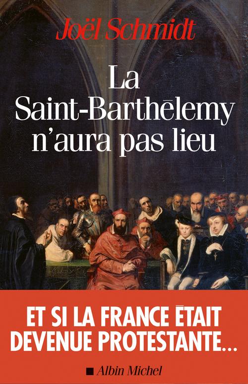 Joël Schmidt La Saint-Barthélemy n'aura pas lieu