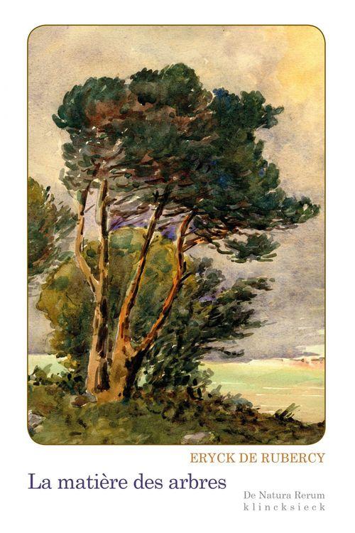 Eryck de Rubercy La Matière des arbres