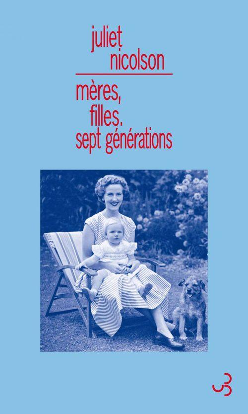 Juliet Nicolson Mères, filles. Sept générations
