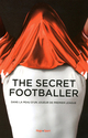 the secret footballer ; dans la peau d'un joueur de premier league