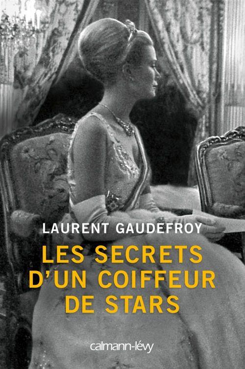 Laurent Gaudefroy Les Secrets d'un coiffeur de stars