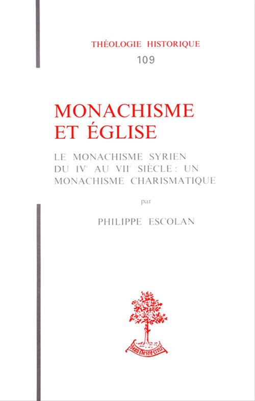 Philippe Escolan Monachisme et église - Le monachisme syrien du IVe au VIIe siècle : un monachisme charismatique