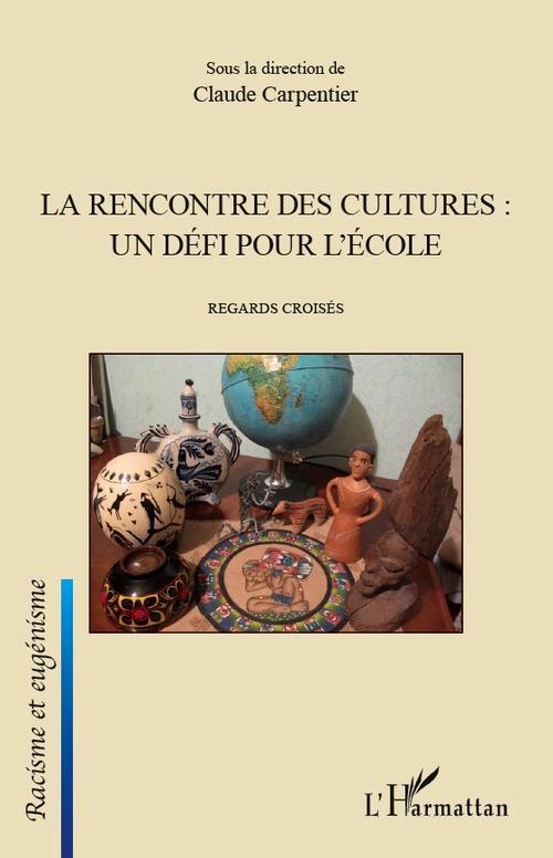Claude Carpentier La rencontre des cultures : un défi pour l'école ; regards croisés