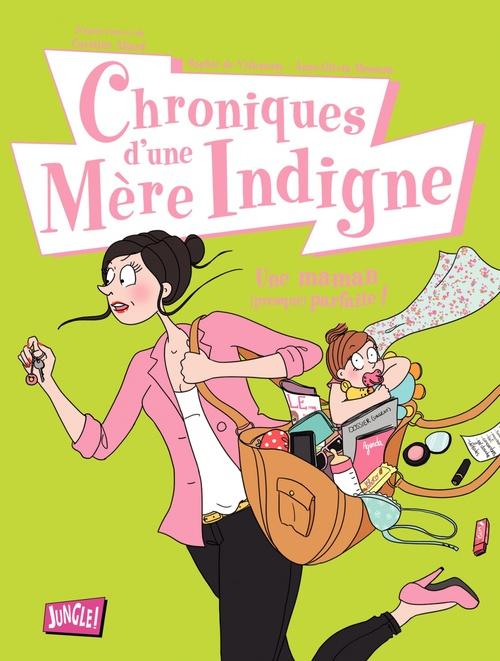 Sophie de Villenoisy Chroniques d'une Mère Indigne - Tome 1 - Chroniques d'une mère indigne
