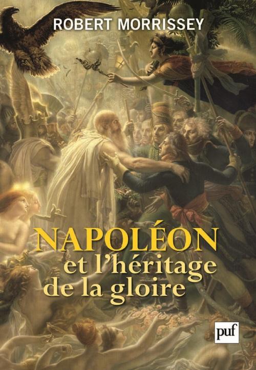 Robert Morrissey Napoléon et l'héritage de la gloire