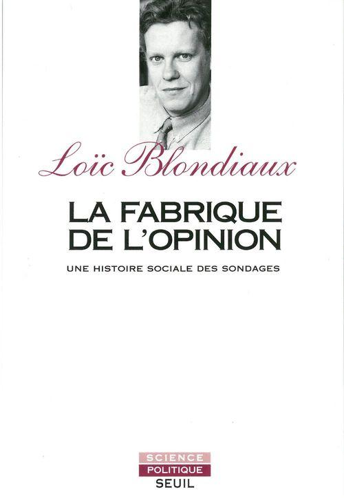 Loïc Blondiaux La Fabrique de l'opinion. Une histoire sociale des sondages