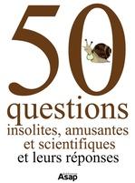 50 questions insolites, amusantes et scientifiques - Et leurs réponses