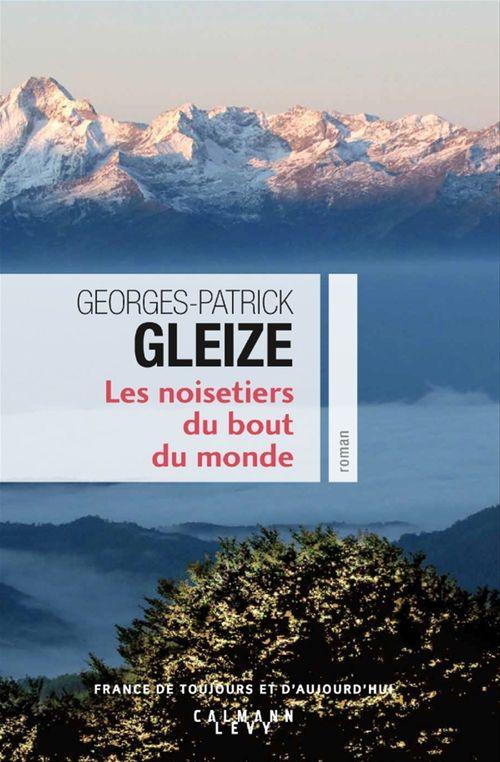 Georges-Patrick Gleize Les Noisetiers du bout du monde