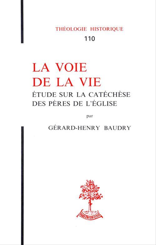 Gérard-henry Baudry La voie de la vie - Etude sur la catéchèse des pères de l'église
