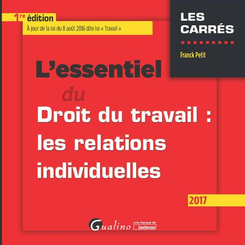 Franck Petit L'essentiel du droit du travail: les relations individuelles 2017