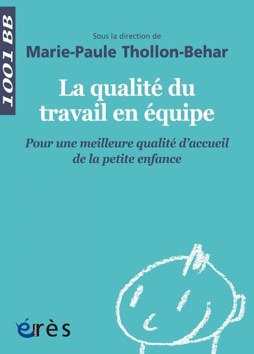 Marie-Paule Thollon-Behar La qualité du travail en équipe - 1001BB n°145