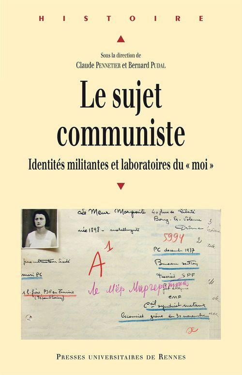 """Bernard Pudal Claude Pennetier Le sujet communiste ; identités militantes et laboratoires du """"moi"""""""