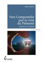 Vers Compostelle par la voie du Pimont ; histoires d'un chemin