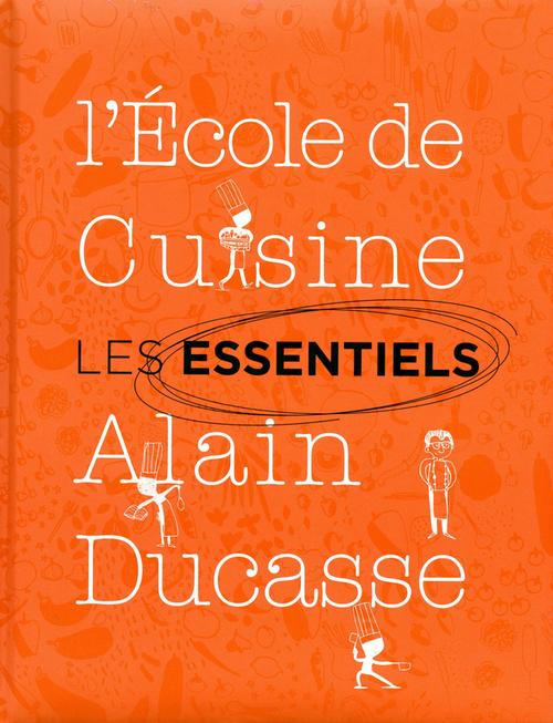 Alain Ducasse Les essentiels de l'école de cuisine Alain Ducasse