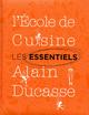 Les essentiels de l'�cole de cuisine Alain Ducasse