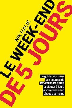 Le week-end de 5 jours ; le guide pour créer vos sources de revenus passifs et ajouter 3 jours à votre week-end chaque semaine