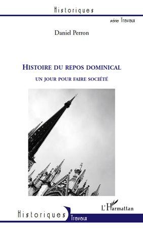 Daniel Perron Histoire du repos dominical ; un jour pour faire société