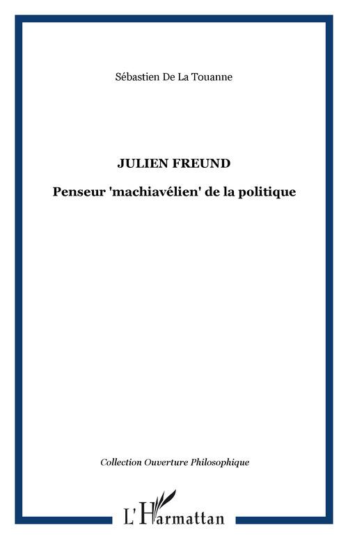 Sebastien De La Touanne Julien Freund ; Penseur Machiavelien De La Politique