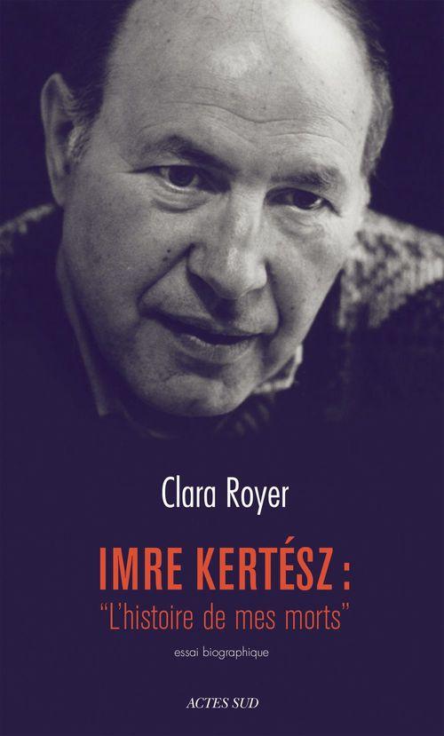 """Clara Royer Imre Kertész : """"L'histoire de mes morts"""""""