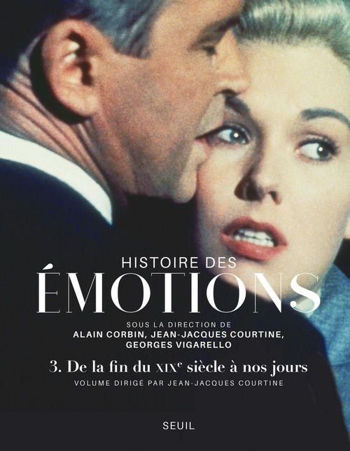 Histoire des émotions t.3 ; de la fin du XIXe siècle à nos jours