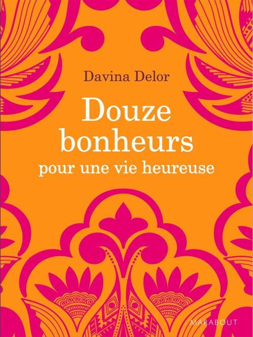 Davina Delor Douze bonheurs pour une vie heureuse