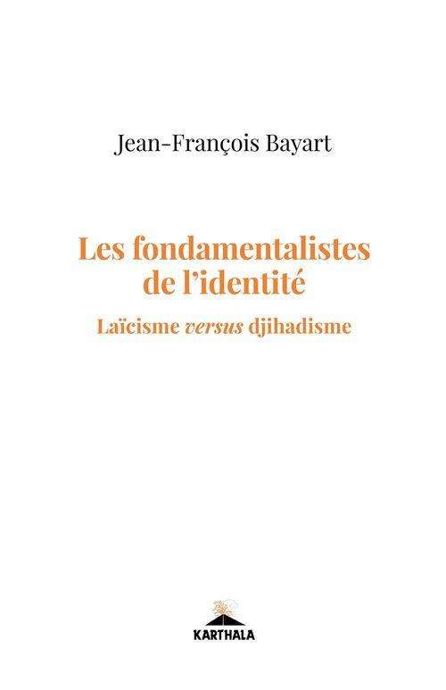 Les fondamentalistes de l'identité ; laïcisme versus djihadisme
