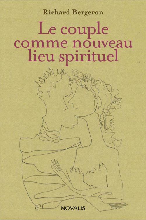 Richard Bergeron Le couple comme nouveau lieu spirituel