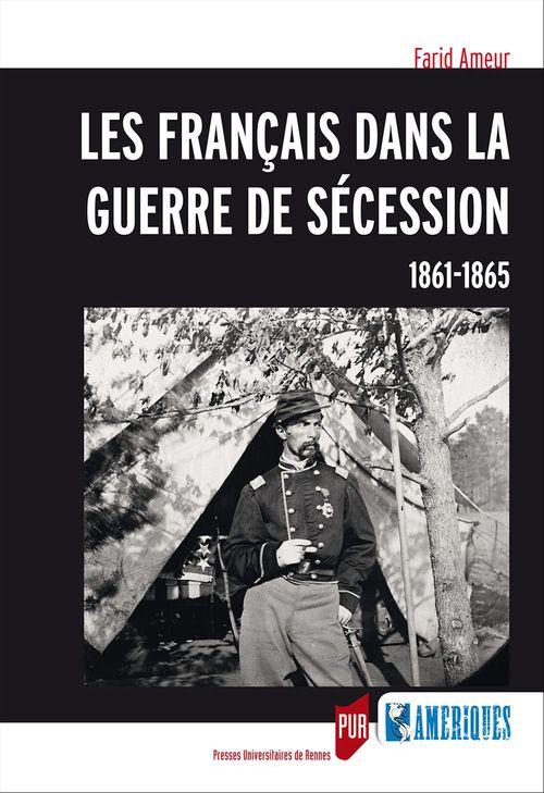 Farid Ameur Les Français dans la guerre de Sécession