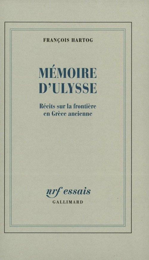 François Hartog Mémoire d'Ulysse. Récits sur la frontière en Grèce ancienne