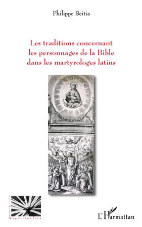 Philippe Beitia Les traditions concernant les personnages de la Bible dans les martyrologes latins