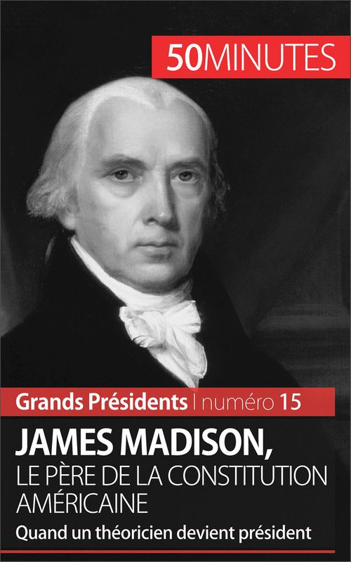 James Madison, le père de la Constitution américaine